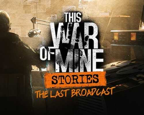This War of Mine Stories The Last Broadcast Free