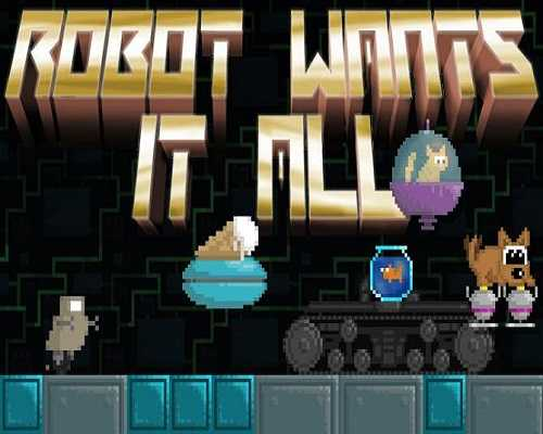 Robot Wants It All PC Game Free Download