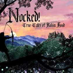Nocked True Tales of Robin Hood