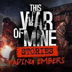 This War of Mine Stories Fading Embers ep 3