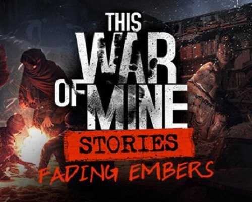 This War of Mine Stories Fading Embers ep 3 Free