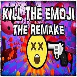 KILL THE EMOJI THE REMAKE