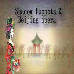 Shadow Puppets & Beijing opera