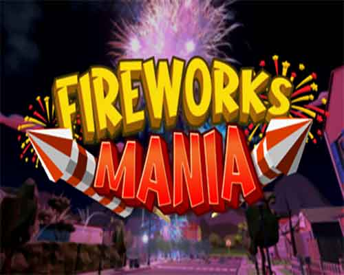 Fireworks Mania An Explosive Simulator Free