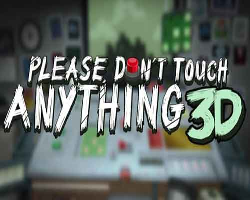 Please Dont Touch Anything 3D Free Download