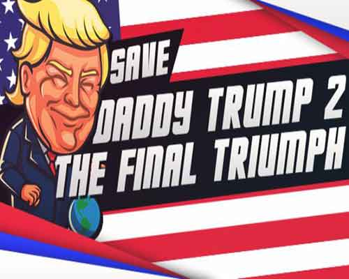 Save daddy trump 2 The Final Triumph Free Download